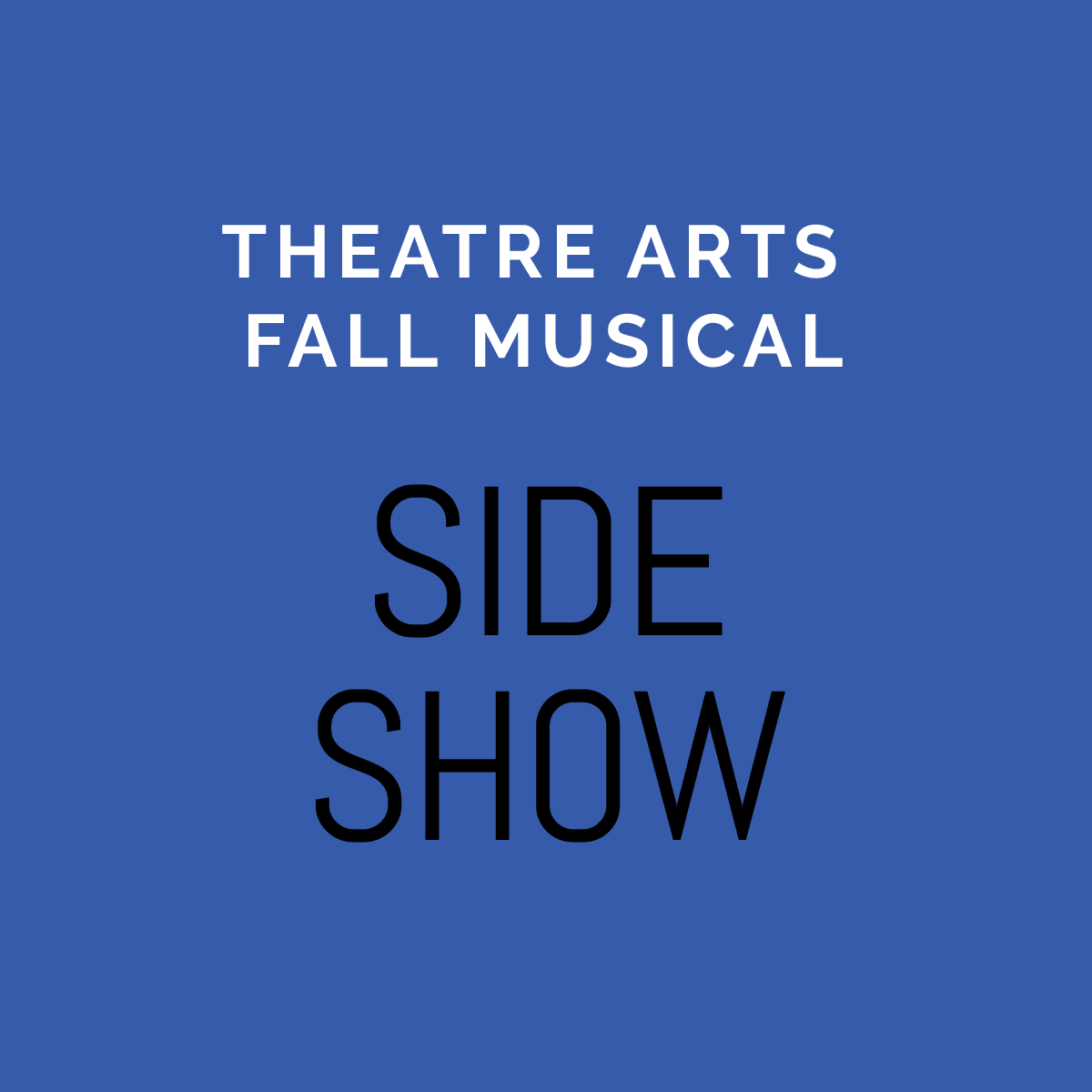 """Theatre Arts Fall Musical """"Sideshow"""""""