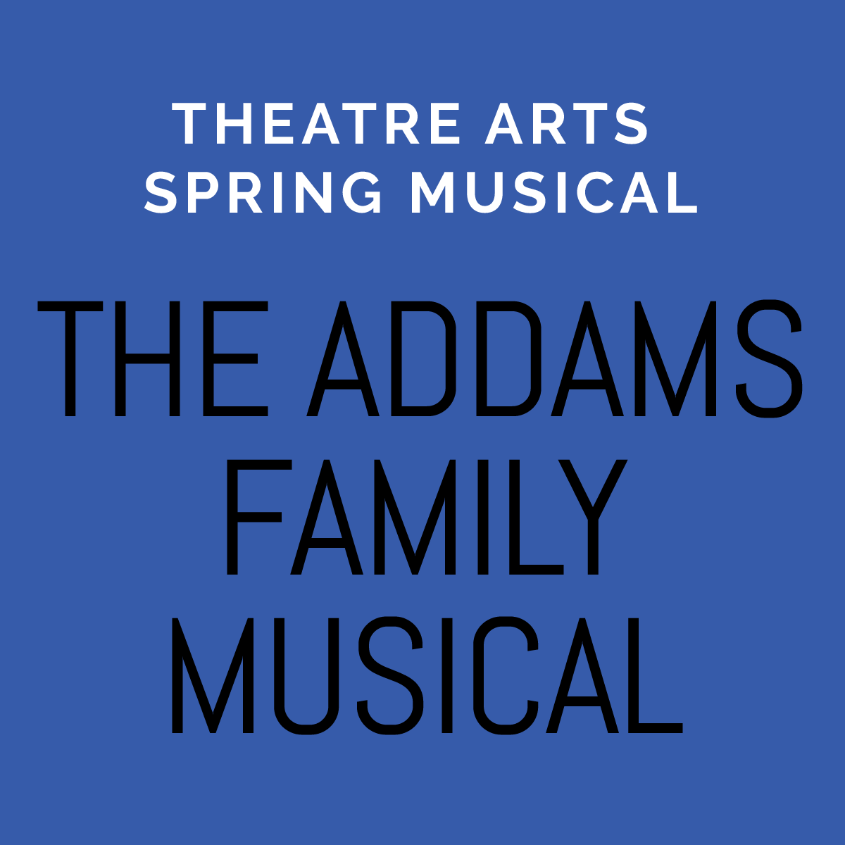 """Theatre Arts Spring Musical """" The Addams Family Musical"""""""