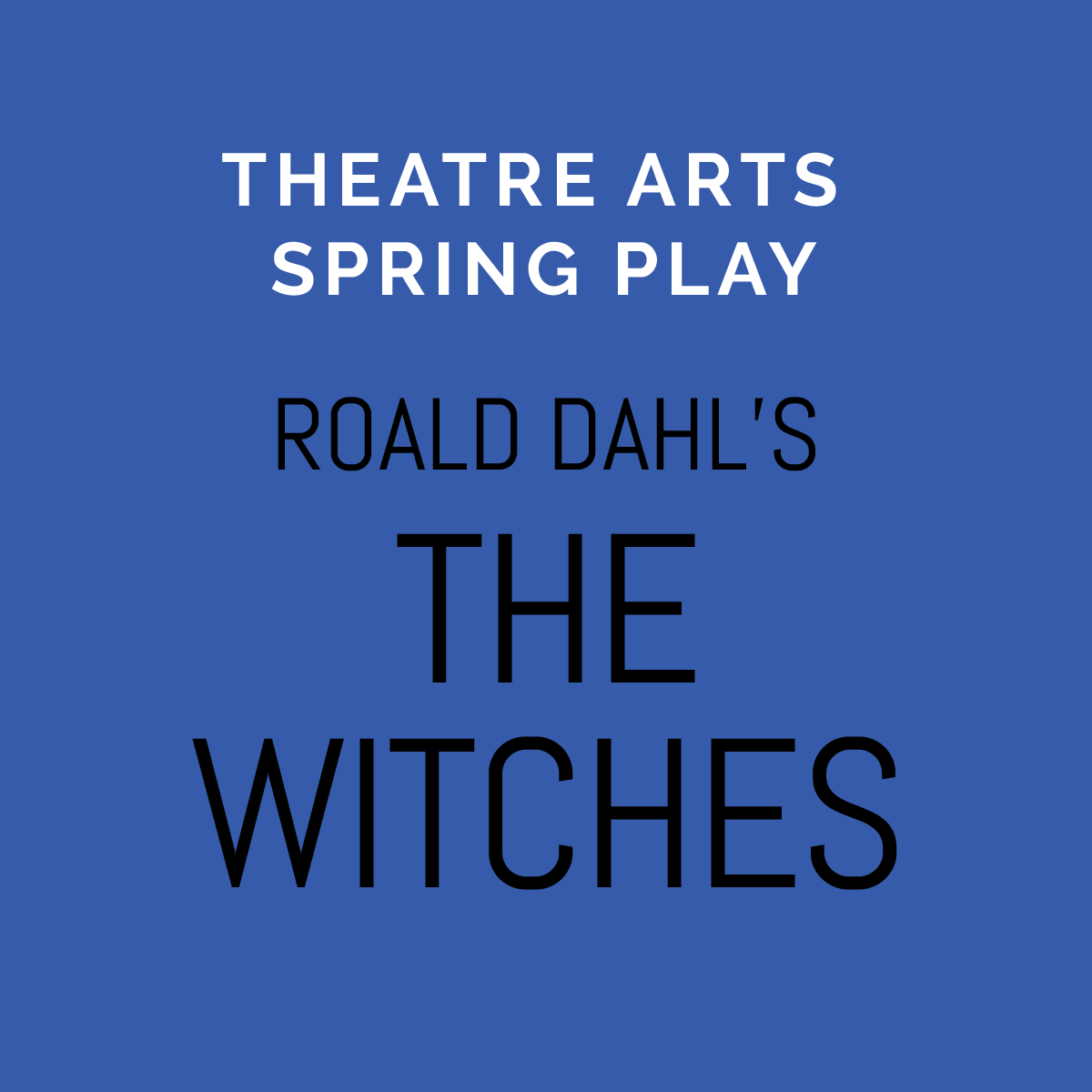 """Theatre Arts Spring Play - Roald Dahl's """"The Witches"""""""