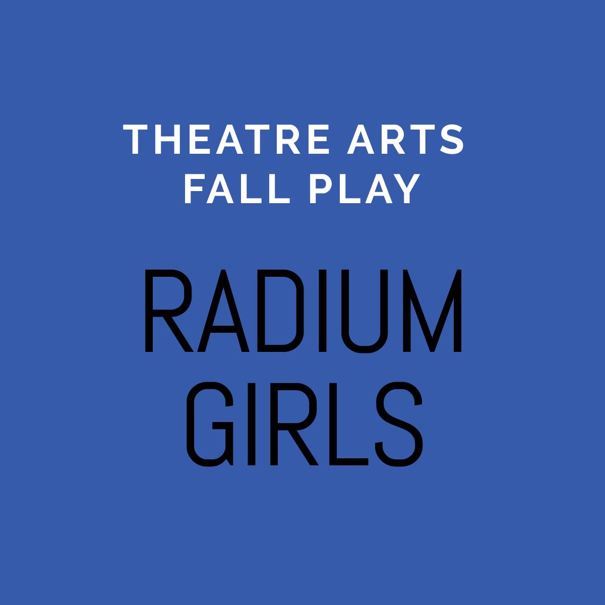 Theatre Arts Fall Play - Radium Girls